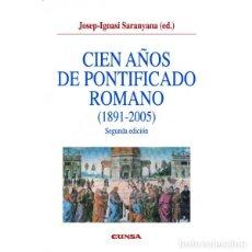 Libros: CIEN AÑOS DE PONTIFICADO ROMANO 1891-2005 (J.I. SARANYANA) EUNSA 2006. Lote 183691420