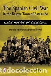 THE SPANISH CIVIL WAR IN THE BASQUE TOWN OF BARAKALDO: ELEVEN MONTHS OF RESISTANCE (Libros Nuevos - Historia - Historia Universal)