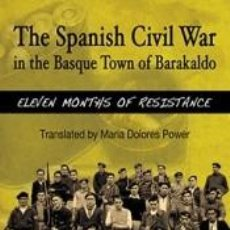 Libros: THE SPANISH CIVIL WAR IN THE BASQUE TOWN OF BARAKALDO: ELEVEN MONTHS OF RESISTANCE. Lote 183772980