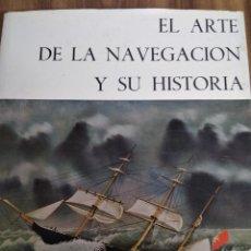 Libros: EL ARTE DE LA NAVEGACIÓN Y SU HISTORIA. Lote 194878206