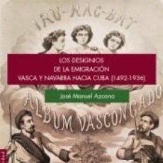 Libros: LOS DESIGNIOS DE LA EMIGRACIÓN VASCA Y NAVARRA HACIA CUBA (1492-1936). Lote 196570267