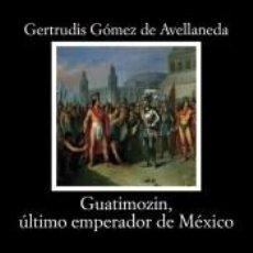 Libros: GUATIMOZIN, ÚLTIMO EMPERADOR DE MÉXICO. Lote 197717455