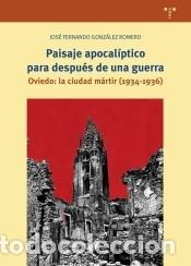 PAISAJE APOCALÍPTICO PARA DESPUÉS DE UNA GUERRA. OVIEDO: LA CIUDAD MÁRTIR (1934- (Libros Nuevos - Historia - Historia Universal)