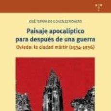 Libros: PAISAJE APOCALÍPTICO PARA DESPUÉS DE UNA GUERRA. OVIEDO: LA CIUDAD MÁRTIR (1934-. Lote 205576798