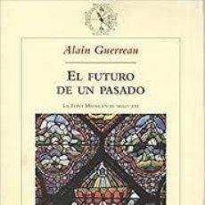 Libros: ALAIN GUERREAU - EL FUTURO DE UN PASADO. Lote 206958746