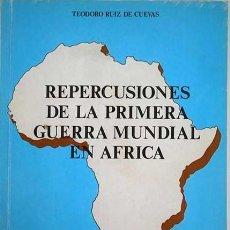 Libros: TEODORO RUIZ DE CUEVAS - REPERCUSIONES DE LA PRIMERA GUERRA MUNDIAL EN ÁFRICA. Lote 207911808