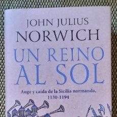Libros: UN REINO AL SOL. AUGE Y CAIDA DE LA SICILIA NORMANDA. JOHN JULIUS NORWICH. Lote 209987276
