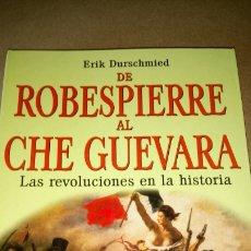 Libros: LIBRO DE ROBESPIERRE AL CHE GUEVARA. ERIK DURSCHMIED. EDITORIAL ROBIN BOOK. AÑO 2008.. Lote 216639445