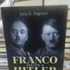 Libros: LUIS TOGORES.FRANCO FRENTE A HITLER.ESFERA DE LOS LIBROS. Lote 218020396