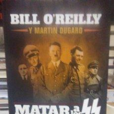 Libros: BILL O'REILLY/MARTÍN DUGARD.MATAR A LOS SS(LA CAZA DE LOS PEORES CRIMINALES NAZIS).ESFERA DE LOS LIB. Lote 218034551