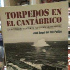 Libros: JOSÉ ÁNGEL DEL RÍO.TORPEDOS EN EL CANTÁBRICO(LA LUCHA SUBMARINA EN LA IGM Y LA IIGM).LIBRUCOS. Lote 218040783