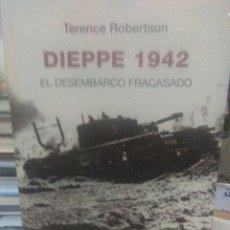 Libros: TERENCE ROBERTSON.DIEPPE 1942(EL DESEMBARCO FRACASADO).INÉDITA. Lote 218042396