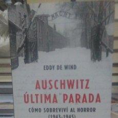 Libros: EDDY DE WIND.AUSCHWITZ,ÚLTIMA PARADA.ESPASA. Lote 218043246