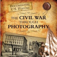 Libros: THE CIVIL WAR THROUGH PHOTOGRAFHY. DOCUMENTING US HISTORY. Lote 218581121
