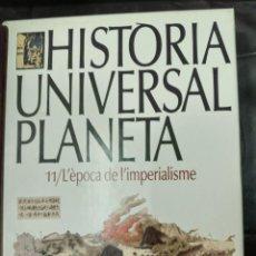 Libros: HISTÒRIA UNIVERSAL PLANETA TOMO 11 / L'EPOCA DE L'IMPERIALISME. Lote 219492060