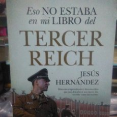 Libros: JESÚS HERNÁNDEZ.ESO NO ESTABA EN MI LIBRO DEL TERCER REICH.ALMUZARA. Lote 220122251