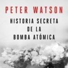 Libros: HISTORIA SECRETA DE LA BOMBA ATÓMICA: CÓMO SE LLEGÓ A CONSTRUIR UN ARMA QUE NO SE NECESITABA. Lote 221105906