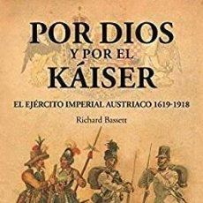 Libros: RICHARD BASSET.POR DIOS Y POR EL KAISER(EL EJÉRCITO IMPERIAL AUSTRÍACO(1619 -1918). DESPERTA FERRO. Lote 222715220