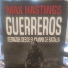 Libros: MAX HASTINGS .GUERREROS.( RETRATOS DESDE EL CAMPO DE BATALLA). DESPERTA FERRO. Lote 236838695