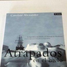 Libros: ATRAPADOS EN EL HIELO. CAROLINE ALEXANDER. Lote 225559296