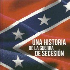 Libros: UNA HISTORIA DE LA GUERRA DE SECESIÓN. Lote 227767914