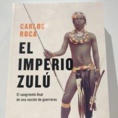 Libros: EL IMPERIO ZULÚ. CARLOS ROCA. PENÍNSULA HUELLAS. LIBRO NUEVO. Lote 233775985