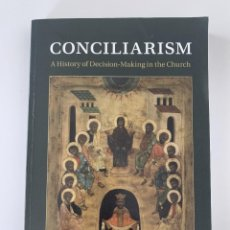 Libros: PAUL VALLIERE, CONCILIARISM. A HISTORY OF DECISION-MAKING IN THE CHURCH (CAMBRIDGE UP, 2014). Lote 246217915
