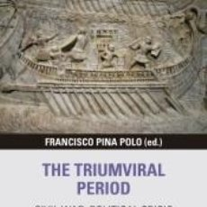 Libros: THE TRIUMVIRAL PERIOD: CIVIL WAR, POLITICAL CRISIS AND SOCIOECONOMIC TRANSFORMATIONS. Lote 252910660