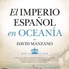 Libros: EL IMPERIO ESPAÑOL EN OCEANÍA.DAVID MANZANO.-NUEVO. Lote 257640090