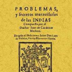 Libros: PROBLEMAS Y SECRETOS MARAVILLOSOS DE LAS INDIAS JUAN DE CÁRDENAS. EDICIÓN FACSÍMIL. Lote 258518560