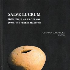 Libros: SALVE LUCRUM. HOMENAJE AL PROFESOR JUAN JOSÉ FERRER MAESTRO (JOSEP BENEDITO) CALAMBUIR 2021. Lote 259005470