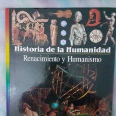 Libros: HISTORIA DE LA HUMANIDAD - RENACIMIENTO Y HUMANISMO. Lote 260076910