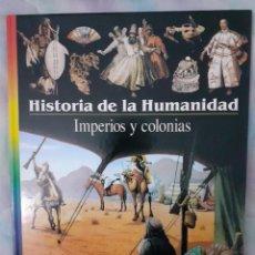 Libros: HISTORIA DE LA HUMANIDAD - IMPERIOS Y COLONIAS. Lote 260077395