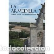 LA ARMEDILLA. HISTORIA DE UN MONASTERIO JERÓNIMO (Libros Nuevos - Historia - Historia Universal)