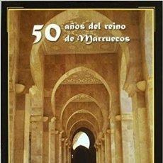 Libros: 50 AÑOS DEL REINO DE MARRUECOS (ESTUDIOS ÁRABES E ISLÁMICOS. Lote 269449288