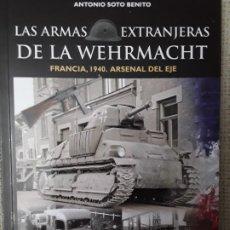 Libros: LAS ARMAS EXTRANJERAS DE LA WEHRMACHT, FRANCIA 1940,ARSENAL DEL EJE. Lote 280611518