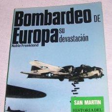 Libros: BOMBARDEO DE EUROPA, POR NOBLE FRANKLAND; SAN MARTÍN, 1979; TEMA SEGUNDA GUERRA MUNDIAL. Lote 24170361