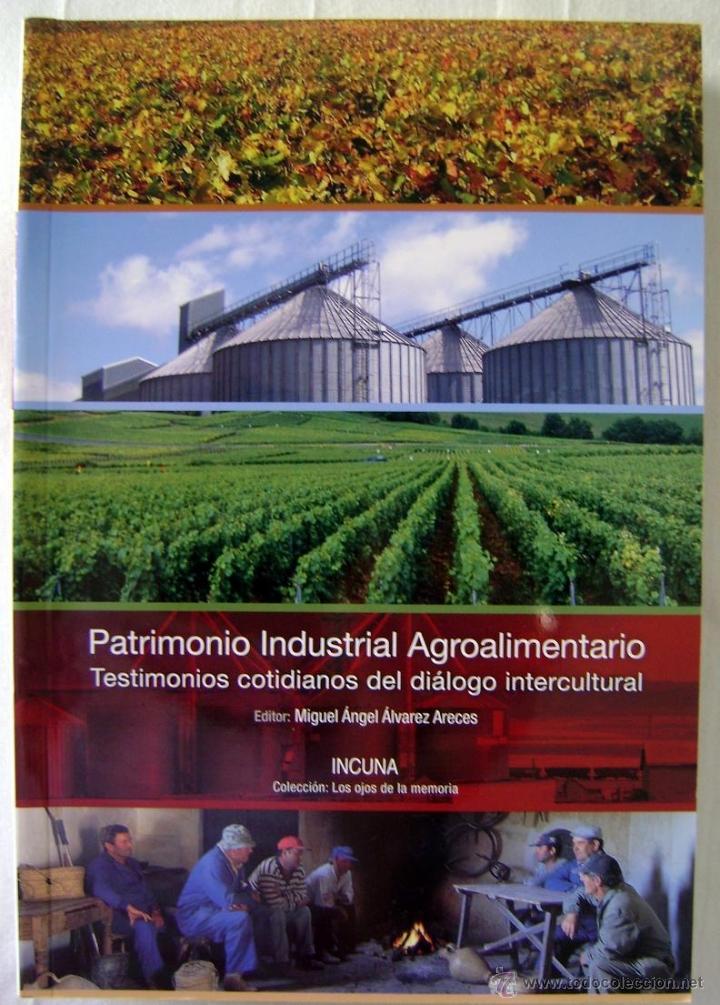 PATRIMONIO INDUSTRIAL AGROALIMENTARIO. COLECCIÓN LOS OJOS DE LA MEMORIA (Libros Nuevos - Historia - Otros)