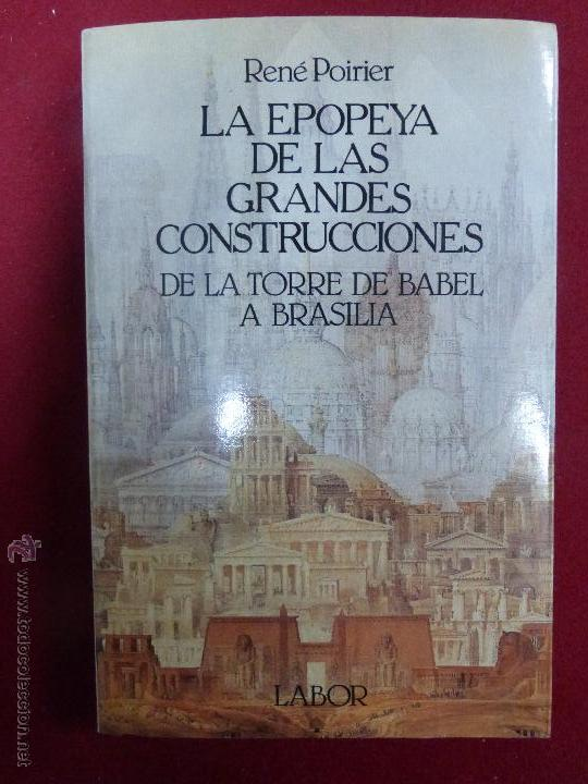 LA EPOPEYA DE LAS GRANDES CONSTRUCCIONES. DE LA TORRE DE BABEL A BRASILIA / R. POIRIER LABOR, 1965 (Libros Nuevos - Historia - Otros)