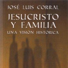 Libros: JOSÉ LUIS CORRAL : JESUCRISTO Y FAMILIA. UNA VISIÓN HISTÓRICA. (ED. DOCE ROBLES, ZARAGOZA, 2015) . Lote 49685819