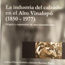 Libros: LA INDUSTRIA DEL CALZADO EN EL ALTO VINALOPÓ (1850-1977). Lote 58070827