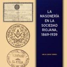 Libros: LA MASONERÍA EN LA SOCIEDAD RIOJANA, 1869-1939. IER. Lote 58360304