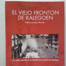 Libros: EL VIEJO FRONTON DE KALEGOEN. LINDO LIZARRALDE ELBERDIN. 2003. HISTORIA PELOTA ELGOIBAR.. Lote 75785658