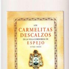 Libros: LOS CARMELITAS DESCALZOS EN LA VILLA CORDOBESA DE ESPEJO 1700-1835 CÓRDOBA 2002. Lote 81766264