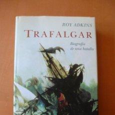 Libros: TRAFALGAR. BIOGRAFÍA DE UNA BATALLA. ROY ADKINS.. Lote 83043180