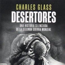 Libros: DESERTORES: UNA HISTORIA SILENCIADA DE LA II G.M. DE CHARLES GLASS - PLANETA, 2017 (NUEVO). Lote 145141253