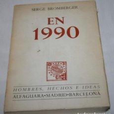 EN 1990, SERGE BROMBERGER, HOMBRES HECHOS E IDEAS, ALFAGUARA, 1ª EDICION 1967, LIBRO