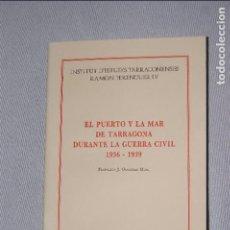 Libros: EL PUERTO Y LA MAR DE TARRAGONA DURANTE LA GUERRA CIVIL 1936-1939 - FRANCISCO J. GONZÁLEZ HUIX. Lote 89064623