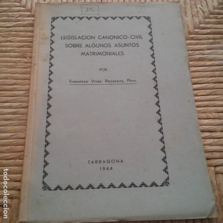 TARRAGONA - 1944 - FRANCISCO VIVES RECASENS PBRO. - LEGISLACION CANONICO-CIVIL SOBRE AS. MATRIMONIAL (Libros Nuevos - Historia - Otros)