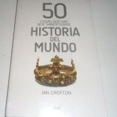 Libros: 50 COSAS QUE HAY QUE SABER SOBRE HISTORIA DEL MUNDO POR IAN CROFTON. Lote 100930799
